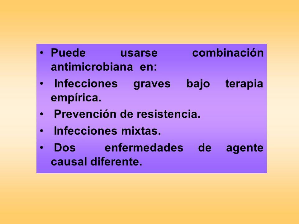 Puede usarse combinación antimicrobiana en: Infecciones graves bajo terapia empírica. Prevención de resistencia. Infecciones mixtas. Dos enfermedades