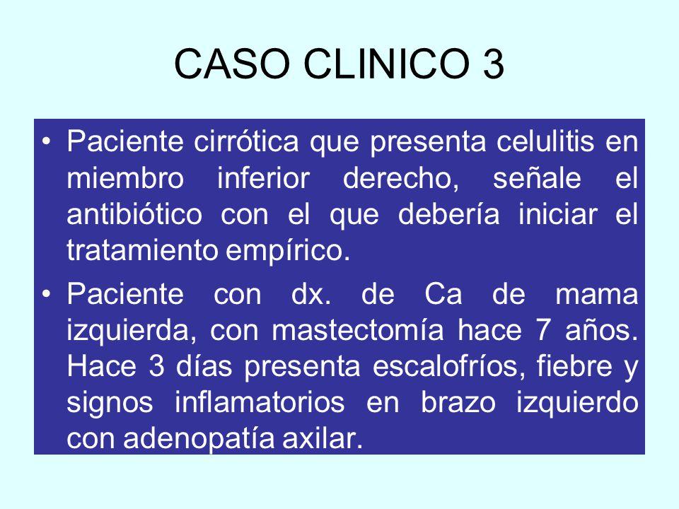 CASO CLINICO 3 Paciente cirrótica que presenta celulitis en miembro inferior derecho, señale el antibiótico con el que debería iniciar el tratamiento
