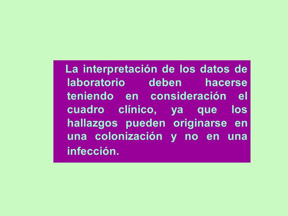 La interpretación de los datos de laboratorio deben hacerse teniendo en consideración el cuadro clínico, ya que los hallazgos pueden originarse en una