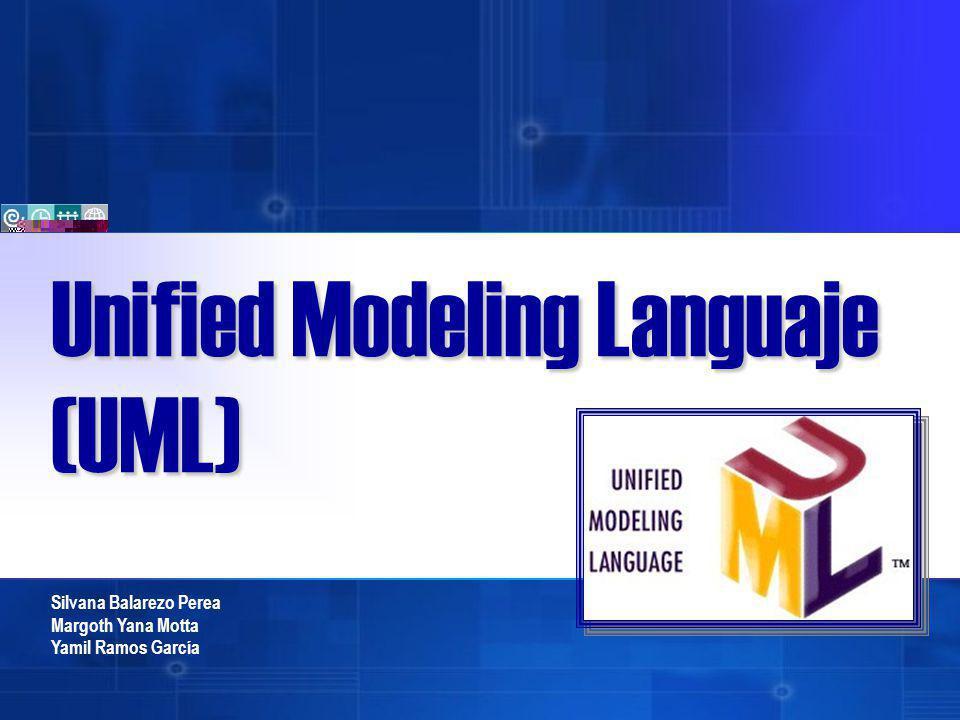 Silvana Balarezo Perea Margoth Yana Motta Yamil Ramos García Unified Modeling Languaje (UML)