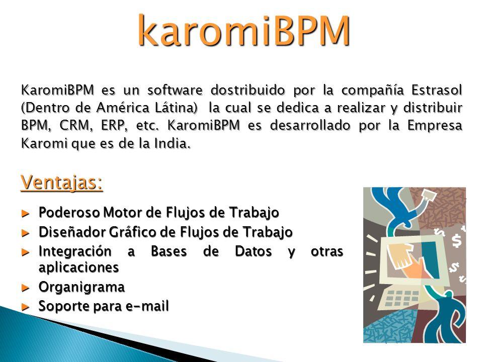 karomiBPM KaromiBPM es un software dostribuido por la compañía Estrasol (Dentro de América Látina) la cual se dedica a realizar y distribuir BPM, CRM, ERP, etc.