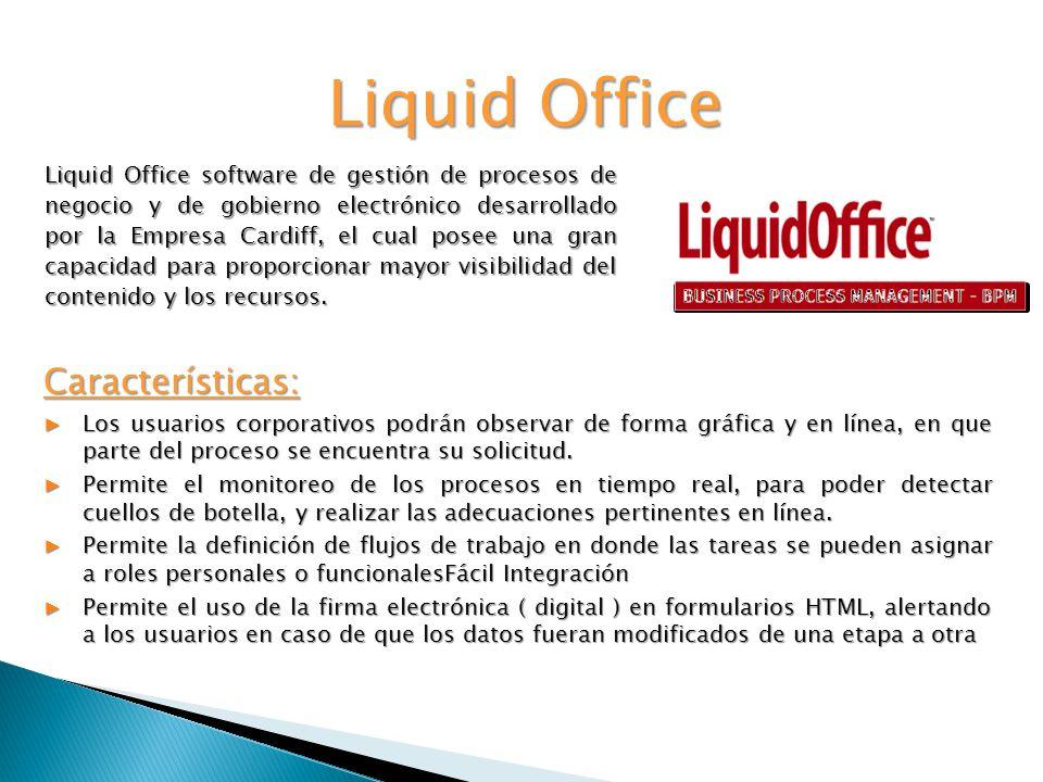 Liquid Office Liquid Office software de gestión de procesos de negocio y de gobierno electrónico desarrollado por la Empresa Cardiff, el cual posee una gran capacidad para proporcionar mayor visibilidad del contenido y los recursos.