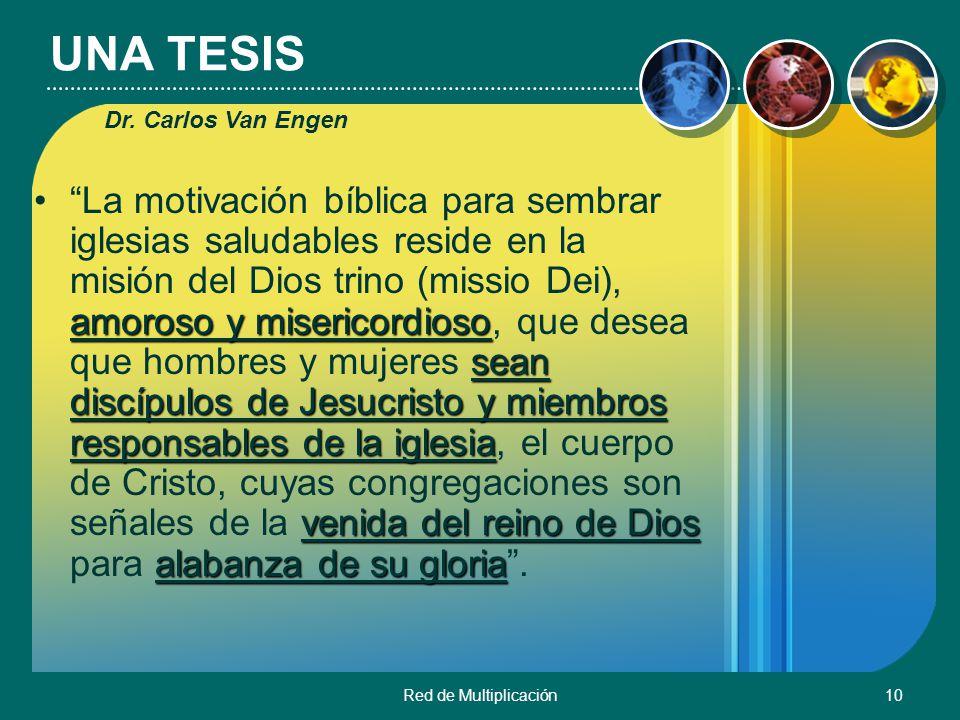 Red de Multiplicación10 UNA TESIS amoroso y misericordioso sean discípulos de Jesucristo y miembros responsables de la iglesia venida del reino de Dio