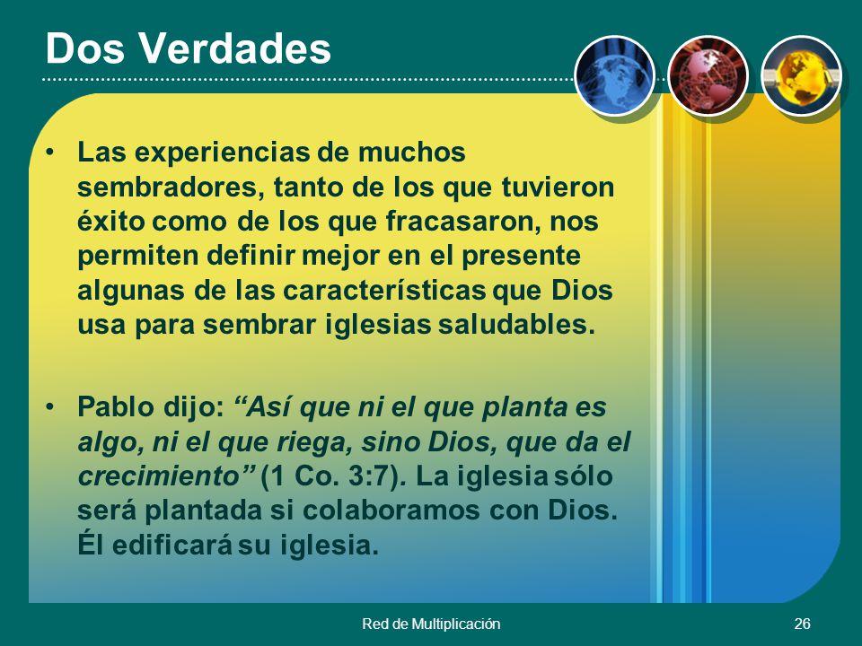Red de Multiplicación26 Dos Verdades Las experiencias de muchos sembradores, tanto de los que tuvieron éxito como de los que fracasaron, nos permiten