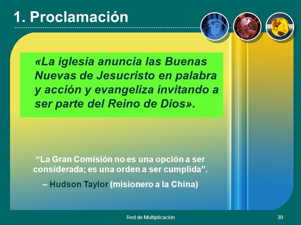 Red de Multiplicación39 1. Proclamación «La iglesia anuncia las Buenas Nuevas de Jesucristo en palabra y acción y evangeliza invitando a ser parte del