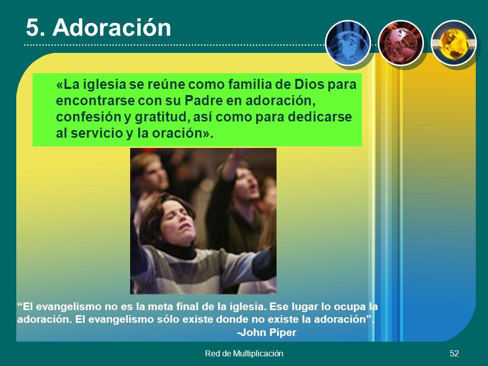 Red de Multiplicación52 5. Adoración «La iglesia se reúne como familia de Dios para encontrarse con su Padre en adoración, confesión y gratitud, así c