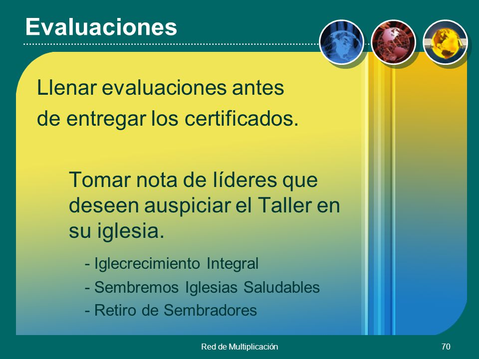Red de Multiplicación70 Evaluaciones Llenar evaluaciones antes de entregar los certificados. Tomar nota de líderes que deseen auspiciar el Taller en s
