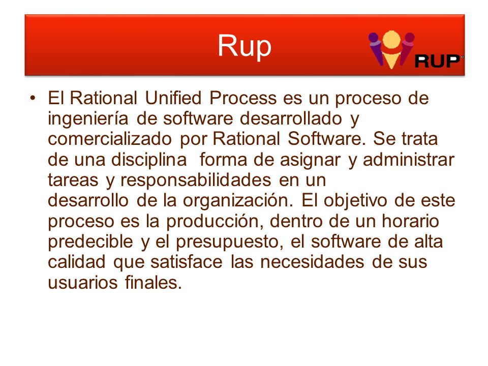 Rup El Rational Unified Process es un proceso de ingeniería de software desarrollado y comercializado por Rational Software. Se trata de una disciplin
