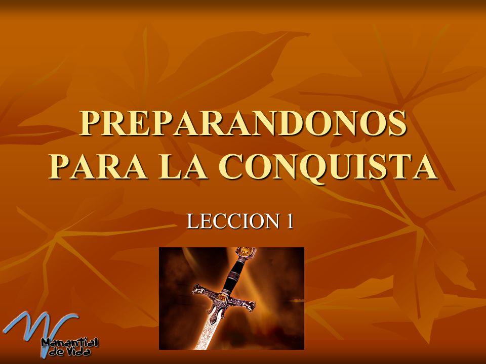 PREPARANDONOS PARA LA CONQUISTA LECCION 1