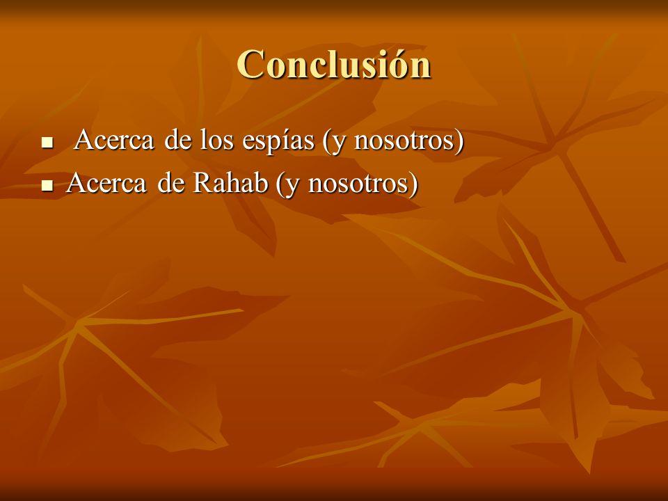 Conclusión Acerca de los espías (y nosotros) Acerca de los espías (y nosotros) Acerca de Rahab (y nosotros) Acerca de Rahab (y nosotros)