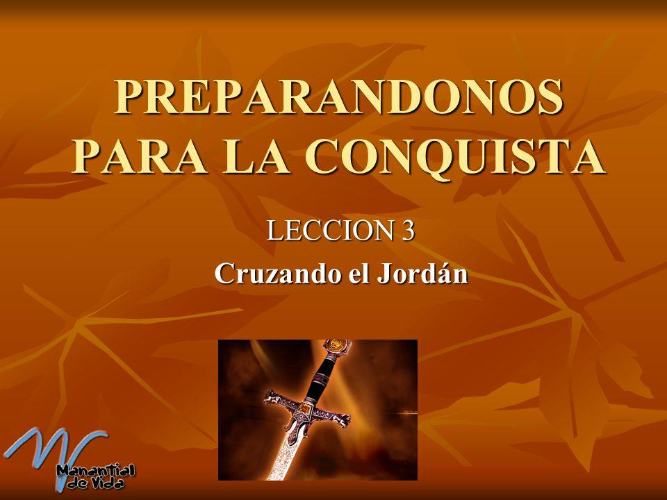 PREPARANDONOS PARA LA CONQUISTA LECCION 3 Cruzando el Jordán