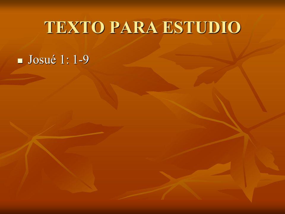 TEXTO PARA ESTUDIO Josué 1: 1-9 Josué 1: 1-9