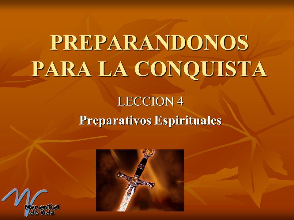PREPARANDONOS PARA LA CONQUISTA LECCION 4 Preparativos Espirituales