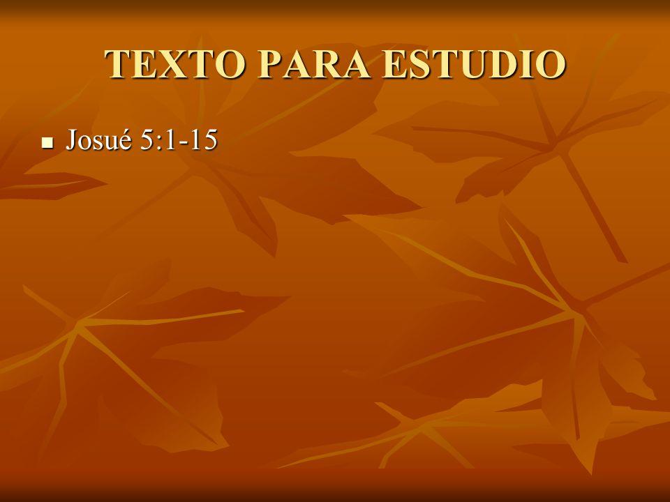 TEXTO PARA ESTUDIO Josué 5:1-15 Josué 5:1-15