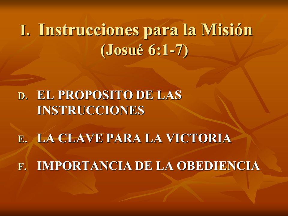 I. Instrucciones para la Misión (Josué 6:1-7) D. EL PROPOSITO DE LAS INSTRUCCIONES E. LA CLAVE PARA LA VICTORIA F. IMPORTANCIA DE LA OBEDIENCIA