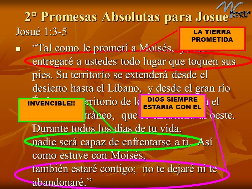 Josué 1:3-5 Tal como le prometí a Moisés, yo les entregaré a ustedes todo lugar que toquen sus pies. Su territorio se extenderá desde el desierto hast