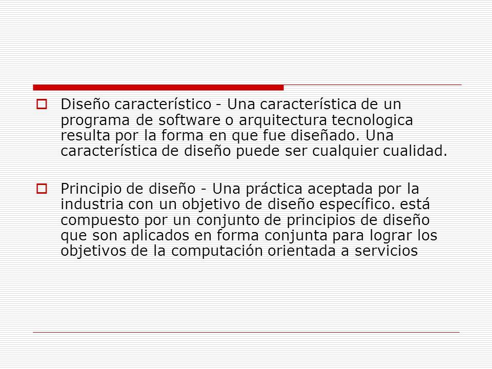Diseño característico - Una característica de un programa de software o arquitectura tecnologica resulta por la forma en que fue diseñado. Una caracte