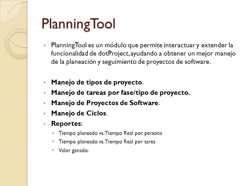 PlanningTool PlanningTool es un módulo que permite interactuar y extender la funcionalidad de dotProject, ayudando a obtener un mejor manejo de la planeación y seguimiento de proyectos de software.