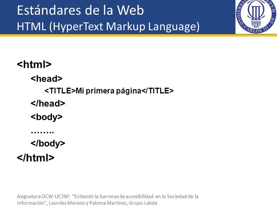 Estándares de la Web HTML (HyperText Markup Language) Mi primera página …….. Asignatura OCW-UC3M: Evitando la barreras de accesibilidad en la Sociedad