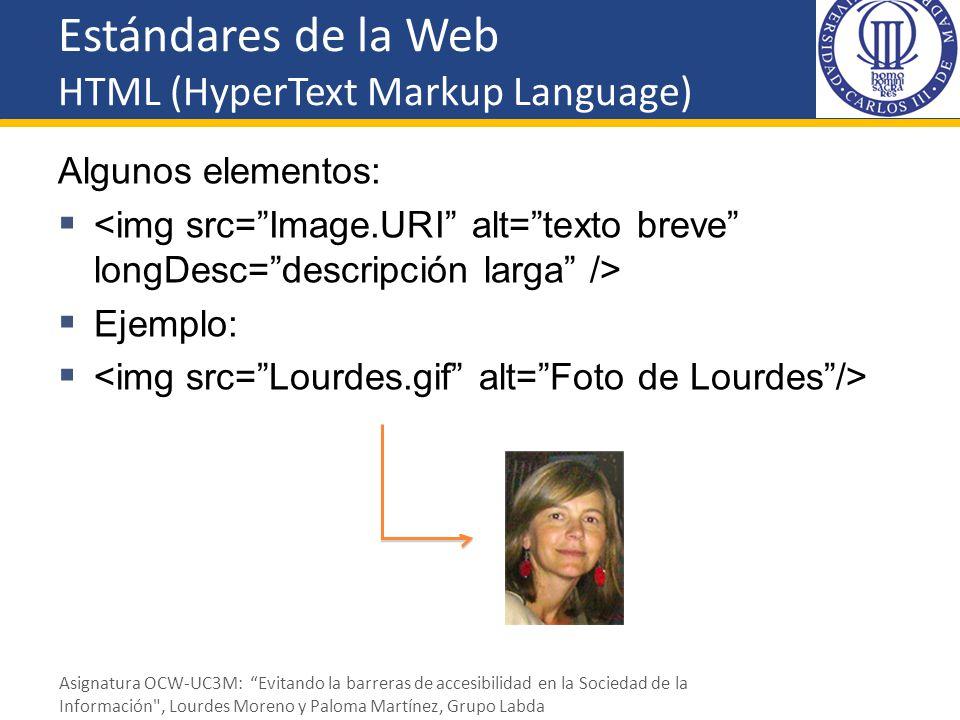 Estándares de la Web HTML (HyperText Markup Language) Algunos elementos: Ejemplo: Asignatura OCW-UC3M: Evitando la barreras de accesibilidad en la Soc
