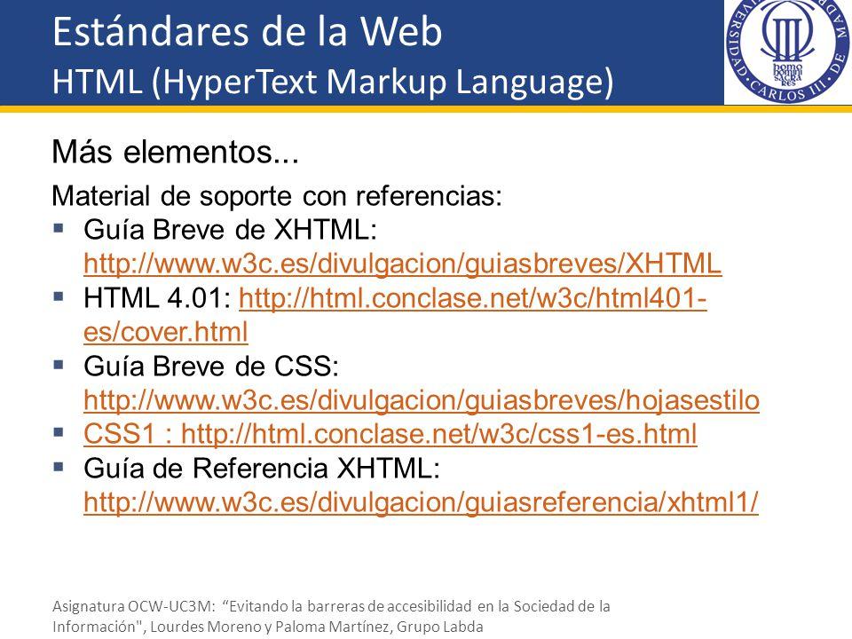 Estándares de la Web HTML (HyperText Markup Language) Más elementos... Material de soporte con referencias: Guía Breve de XHTML: http://www.w3c.es/div