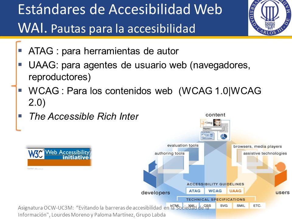 Estándares de Accesibilidad Web WAI. Pautas para la accesibilidad ATAG : para herramientas de autor UAAG: para agentes de usuario web (navegadores, re