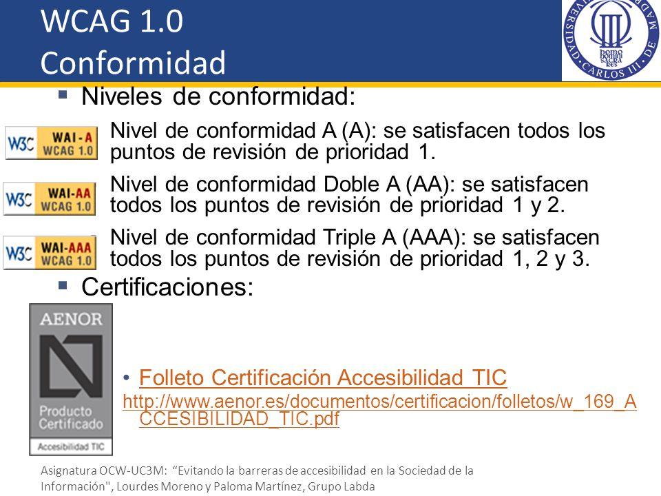 WCAG 1.0 Conformidad Niveles de conformidad: Nivel de conformidad A (A): se satisfacen todos los puntos de revisión de prioridad 1. Nivel de conformid