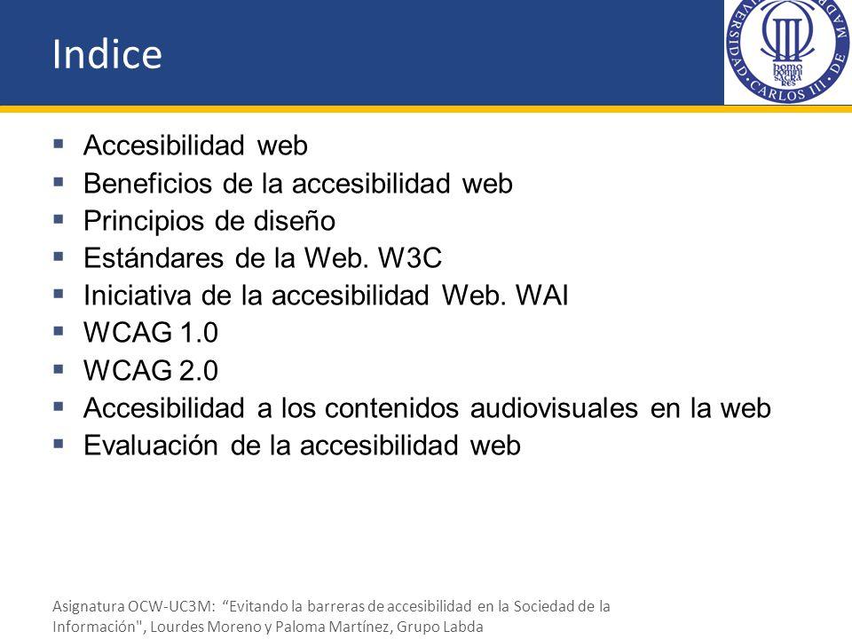 Indice Accesibilidad web Beneficios de la accesibilidad web Principios de diseño Estándares de la Web. W3C Iniciativa de la accesibilidad Web. WAI WCA