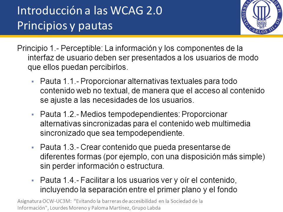 Introducción a las WCAG 2.0 Principios y pautas Principio 1.- Perceptible: La información y los componentes de la interfaz de usuario deben ser presen