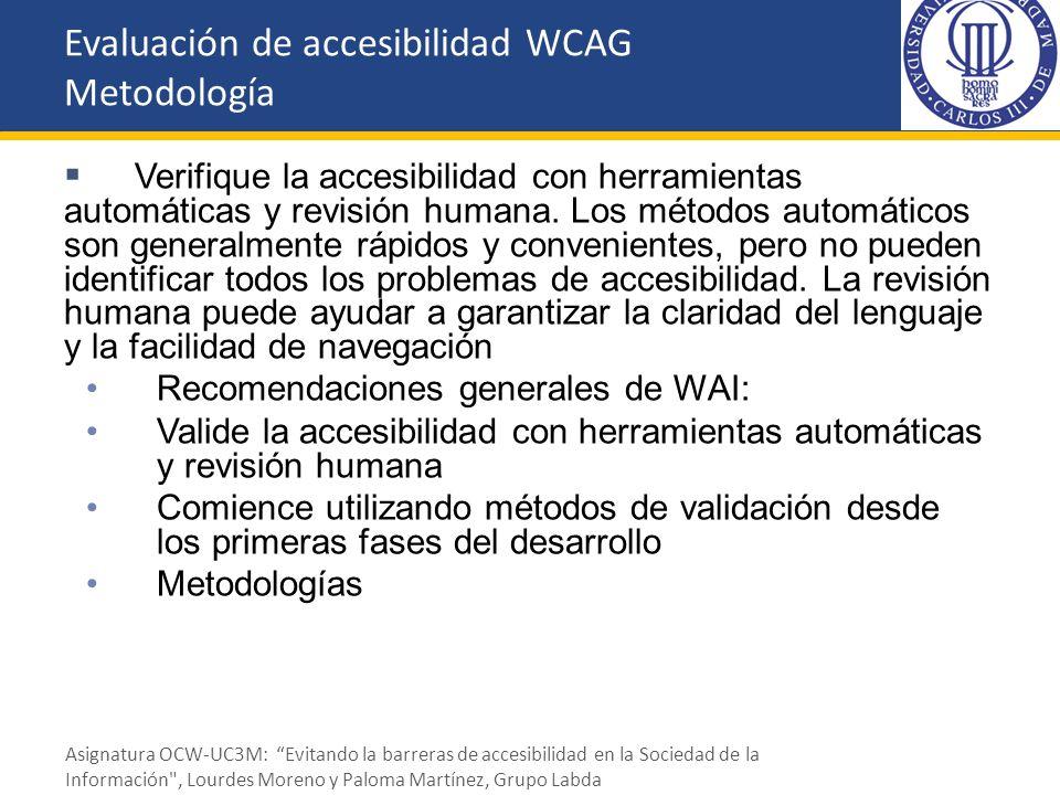 Evaluación de accesibilidad WCAG Metodología Verifique la accesibilidad con herramientas automáticas y revisión humana. Los métodos automáticos son ge