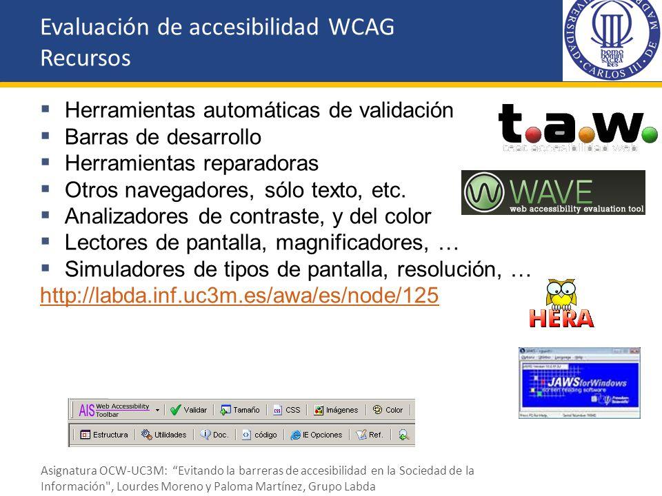 Herramientas automáticas de validación Barras de desarrollo Herramientas reparadoras Otros navegadores, sólo texto, etc. Analizadores de contraste, y