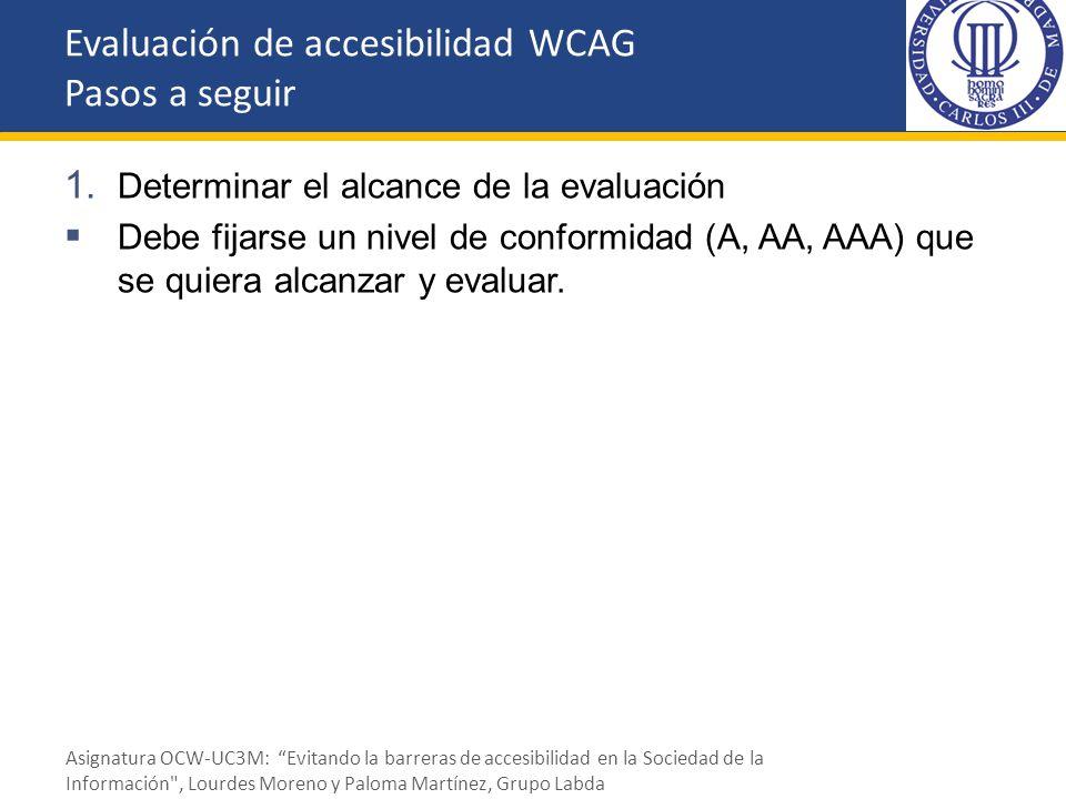 1. Determinar el alcance de la evaluación Debe fijarse un nivel de conformidad (A, AA, AAA) que se quiera alcanzar y evaluar. Evaluación de accesibili