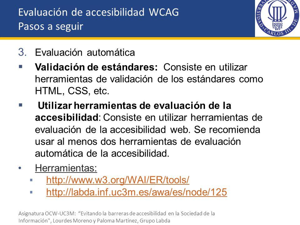3. Evaluación automática Validación de estándares: Consiste en utilizar herramientas de validación de los estándares como HTML, CSS, etc. Utilizar her