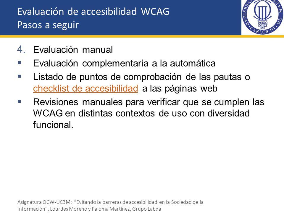 4. Evaluación manual Evaluación complementaria a la automática Listado de puntos de comprobación de las pautas o checklist de accesibilidad a las pági