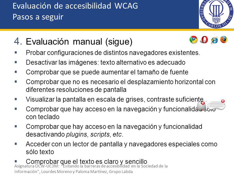 4. Evaluación manual (sigue) Probar configuraciones de distintos navegadores existentes. Desactivar las imágenes: texto alternativo es adecuado Compro