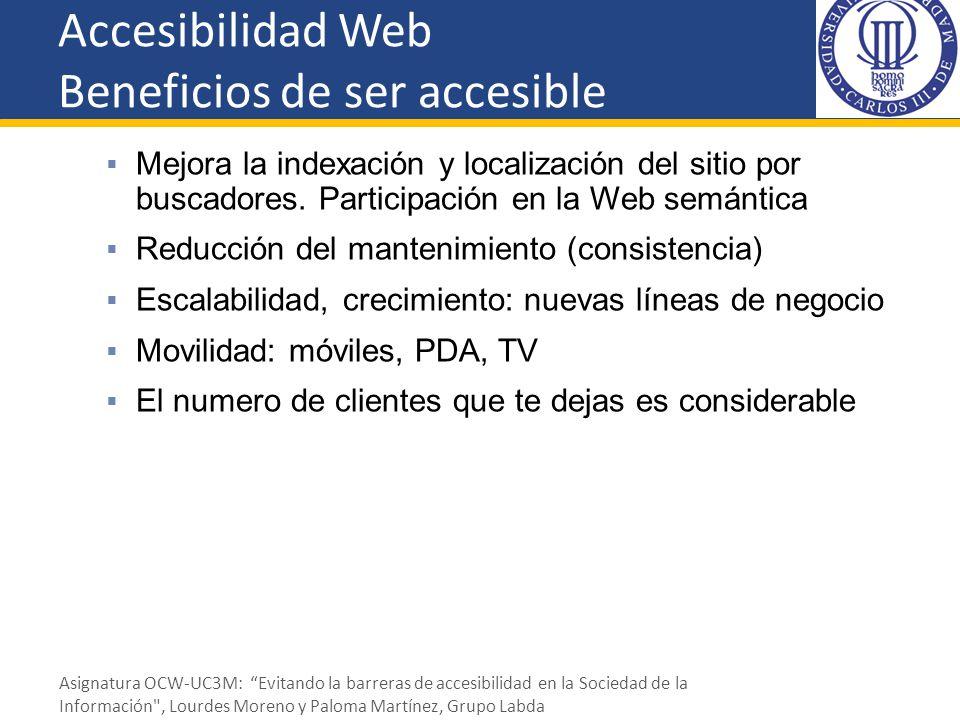 Accesibilidad Web Beneficios de ser accesible Mejora la indexación y localización del sitio por buscadores. Participación en la Web semántica Reducció