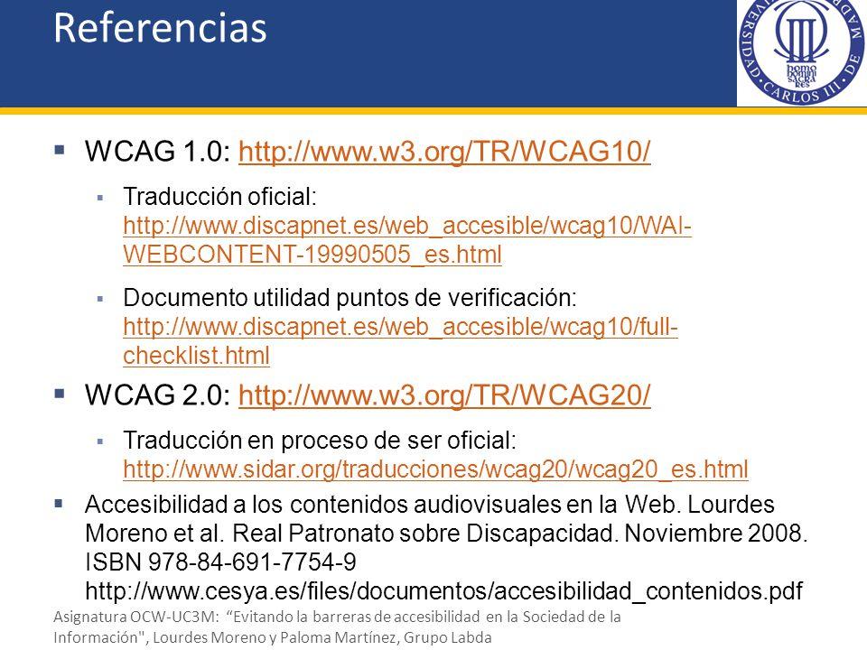 Referencias WCAG 1.0: http://www.w3.org/TR/WCAG10/http://www.w3.org/TR/WCAG10/ Traducción oficial: http://www.discapnet.es/web_accesible/wcag10/WAI- W