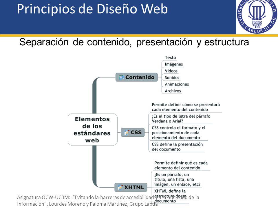 Principios de Diseño Web Separación de contenido, presentación y estructura Asignatura OCW-UC3M: Evitando la barreras de accesibilidad en la Sociedad
