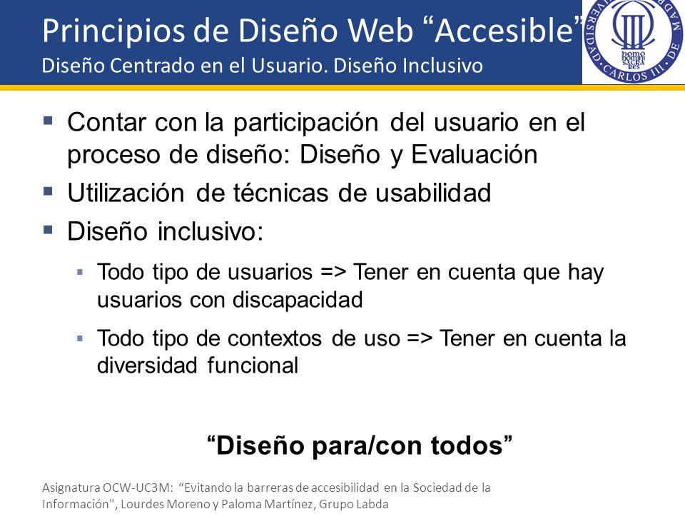 Principios de Diseño Web Accesible Diseño Centrado en el Usuario. Diseño Inclusivo Contar con la participación del usuario en el proceso de diseño: Di