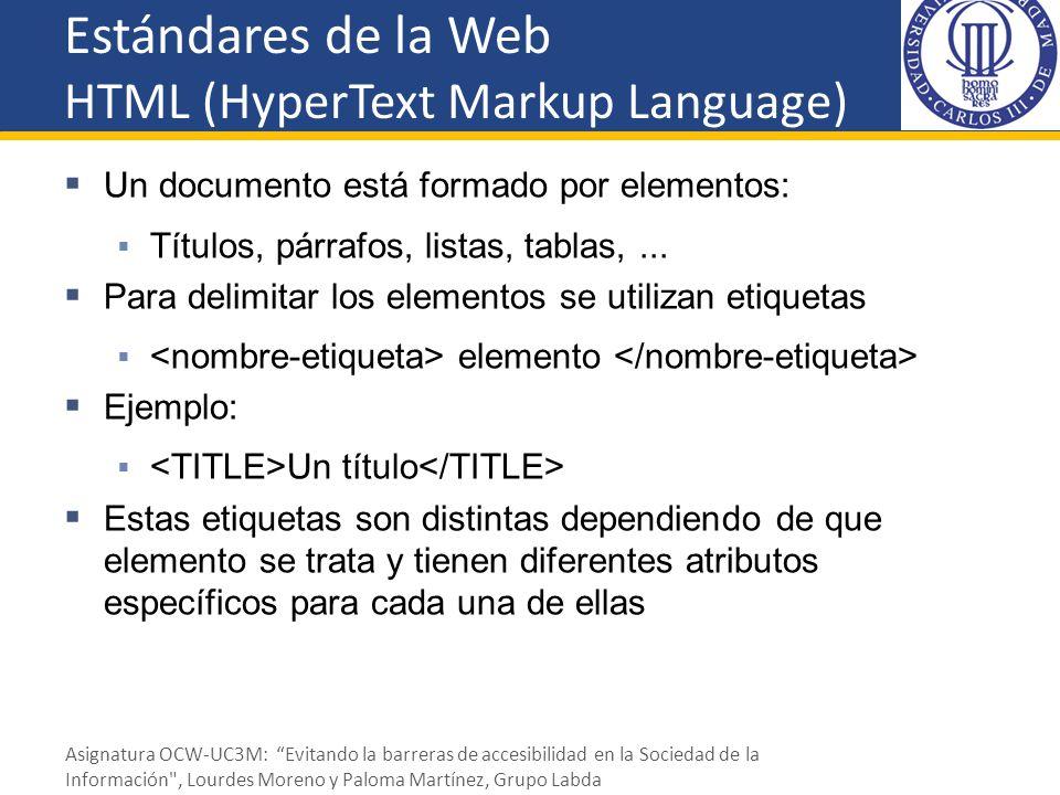 Estándares de la Web HTML (HyperText Markup Language) Un documento está formado por elementos: Títulos, párrafos, listas, tablas,... Para delimitar lo