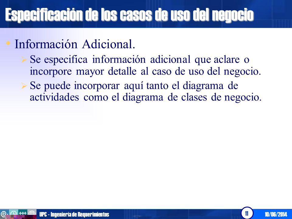 10/06/2014UPC - Ingeniería de Requerimientos 12 Especificación de los casos de uso del negocio Flujo Básico Flujos Alternos