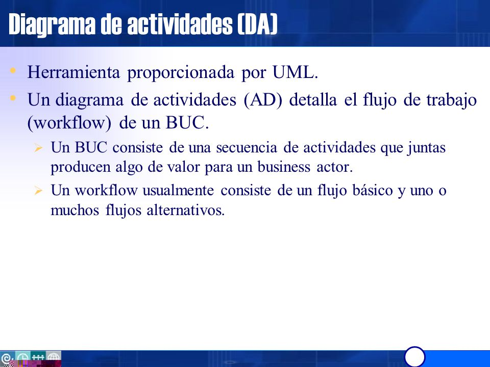 Diagrama de actividades (DA) Es útil para indicar en un proceso: Las tareas a realizar.