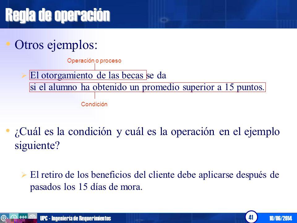 10/06/2014UPC - Ingeniería de Requerimientos 42 Regla de operación - Regla de Flujo Es un tipo especial de regla de operación.