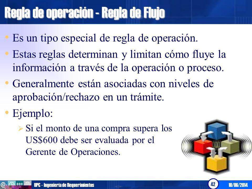 10/06/2014UPC - Ingeniería de Requerimientos 43 Regla de operación - Estímulo y respuesta Es un tipo especial de regla de operación.