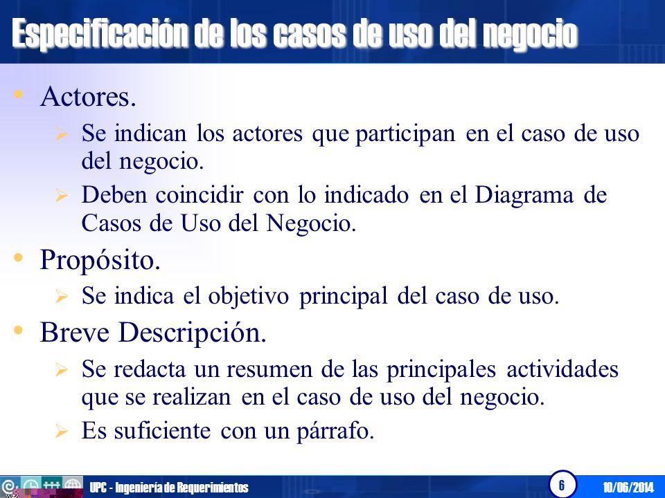 10/06/2014UPC - Ingeniería de Requerimientos 7 Especificación de los casos de uso del negocio Breve Descripción.
