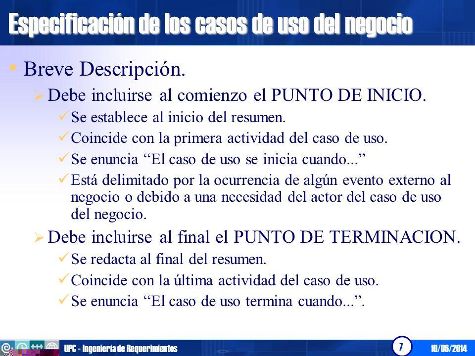 10/06/2014UPC - Ingeniería de Requerimientos 8 Especificación de los casos de uso del negocio Flujo Básico de Eventos.
