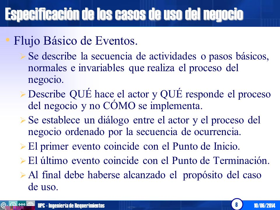10/06/2014UPC - Ingeniería de Requerimientos 9 Especificación de los casos de uso del negocio Flujos Alternos.
