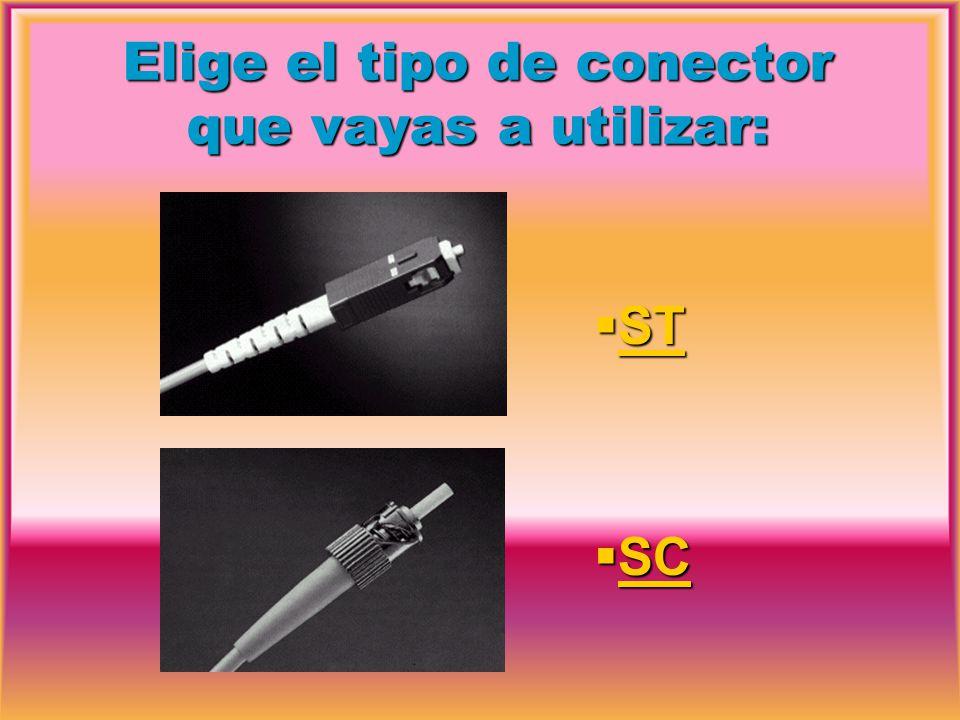 Elige el tipo de conector que vayas a utilizar: ST SC