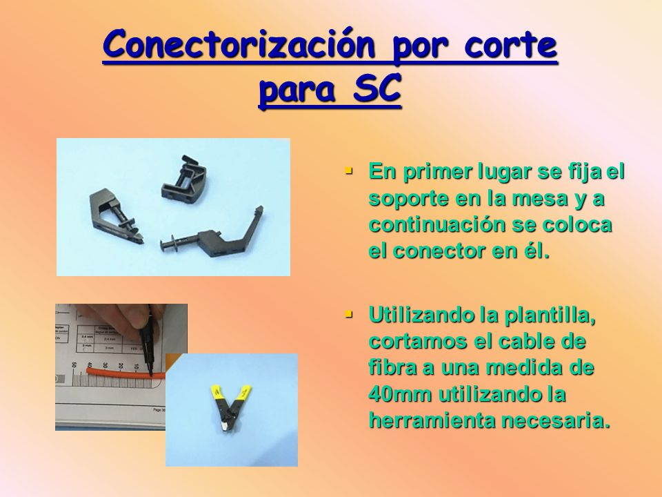 Conectorización por corte para SC En primer lugar se fija el soporte en la mesa y a continuación se coloca el conector en él.