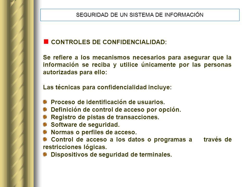 CONTROLES DE CONFIDENCIALIDAD: Se refiere a los mecanismos necesarios para asegurar que la información se reciba y utilice únicamente por las personas autorizadas para ello: Las técnicas para confidencialidad incluye: Proceso de identificación de usuarios.